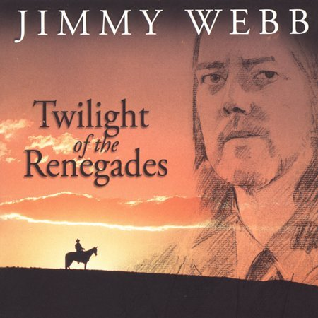 Twilight Of The Renegades by Jimmy Webb