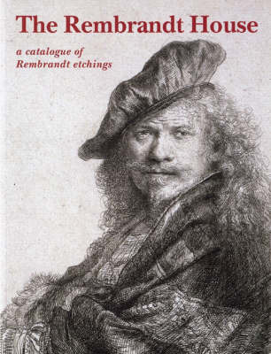 The Rembrandt House: A Catalogue of Rembrandt Etchings by Eva Ornstein-van Slooten