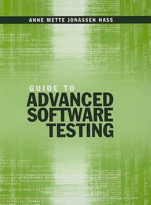 Guide to Advanced Software Testing by Anne Mette Jonassen Hass
