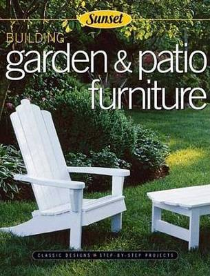 Building Garden and Patio Furniture: Classic Designs - Step-by-step Projects by Rick Peters