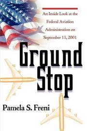 Ground Stop: An Inside Look at the Federal Aviation Administration on September 11, 2001 by Pamela S. Freni image