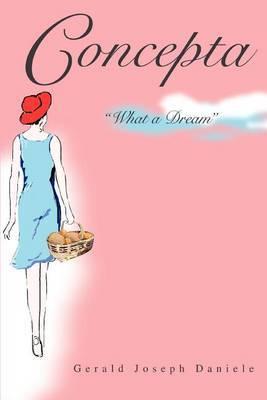 Concepta: What a Dream by Gerald Joseph Daniele