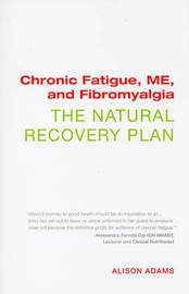 Chronic Fatigue, ME, and Fibromyalgia: The Natural Recovery Plan by Alison Adams image