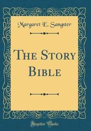 The Story Bible (Classic Reprint) by Margaret E.Sangster image