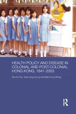 Health Policy and Disease in Colonial and Post-Colonial Hong Kong, 1841-2003 by Ka-Che Yip image
