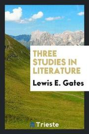Three Studies in Literature by Lewis E. Gates image