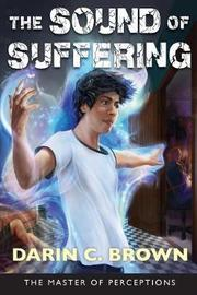 The Sound of Suffering by Darin C Brown