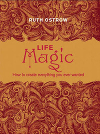 Life Magic: How to Create Everything You Ever Wanted by Ruth Ostrow image