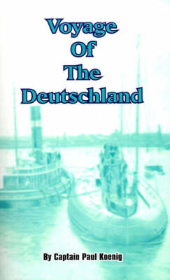 Voyage of the Deutschland: The First Merchant Submarine by Captain Paul Konig image