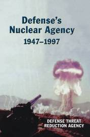 Defense's Nuclear Agency 1947-1997 (DTRA History Series) by Defense Threat Reduction Agency