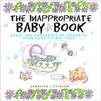 The Inappropriate Baby Book: Gross and Embarrassing Memories Frm Baby's First Year