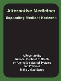 Alternative Medicine: Expanding Medical Horizons by A Report to the National Institutes of H image