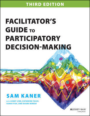 Facilitator's Guide to Participatory Decision-Making by Sam Kaner