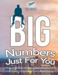 Big Numbers Just for You Sudoku Large Print (200+ Awesome Puzzles) by Puzzle Therapist