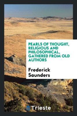 Pearls of Thought, Religious and Philosophical, Gathered from Old Authors by Frederick Saunders image