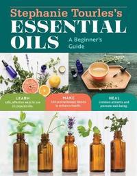 Essential Oils by Stephanie L Tourles