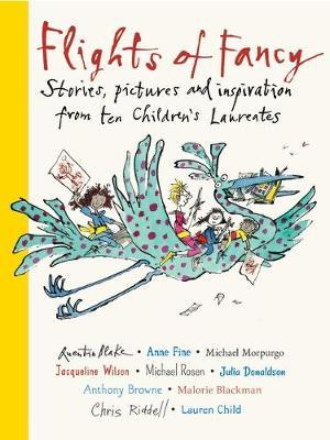 Flights of Fancy: Stories, pictures and inspiration from ten Children's Laureates by Various ~