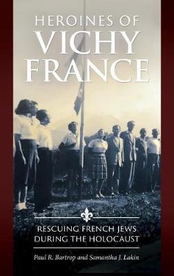 Heroines of Vichy France by Paul R Bartrop image
