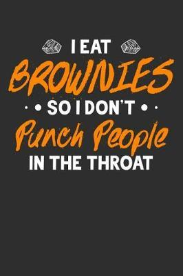 I Eat Brownies So I Don't Punch People In The Throat by Crab Legs