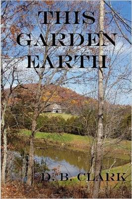 This Garden Earth by D. B. Clark image