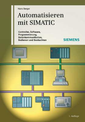 Automatisieren Mit SIMATIC: Controller, Software, Programmierung, Datenkommunikation, Bedienen und Beobachten by Hans Berger image