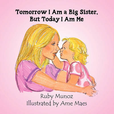 Tomorrow I Am a Big Sister, But Today I Am Me by Ruby Munoz image