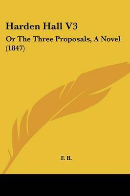 Harden Hall V3: Or The Three Proposals, A Novel (1847) by F B image