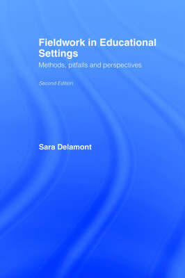 Fieldwork in Educational Settings by Sara Delamont