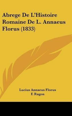 Abrege De L'Histoire Romaine De L. Annaeus Florus (1833) by Lucius Annaeus Florus