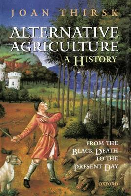 Alternative Agriculture: A History by Joan Thirsk