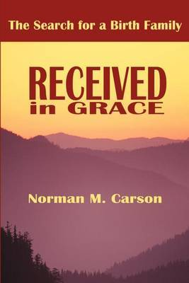 Received in Grace: The Search for a Birth Family by Norman M Carson image