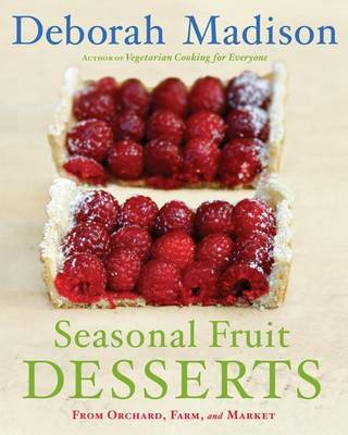 Seasonal Fruit Desserts: From Orchard, Farm, and Market by Deborah Madison image
