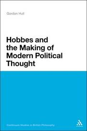 Hobbes and the Making of Modern Political Thought by Gordon Hull