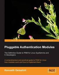Pluggable Authentication Modules: The Definitive Guide to PAM for Linux SysAdmins and C Developers by Kenneth Geisshirt