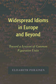 Widespread Idioms in Europe and Beyond by Elisabeth Piirainen