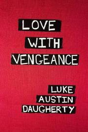 Love with Vengeance by Luke Austin Daugherty