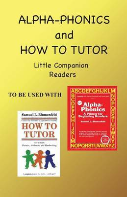 Alpha Phonics and How to Tutor Little Companion Readers by Barbara J Simkus