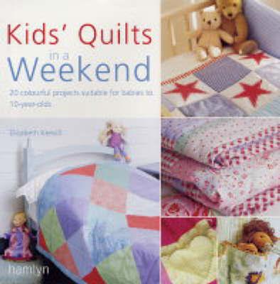 Kids' Quilts in a Weekend by Elizabeth Keevill