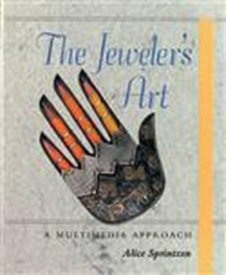 The Jeweler's Art: A Multimedia Approach by Alice Sprintzen