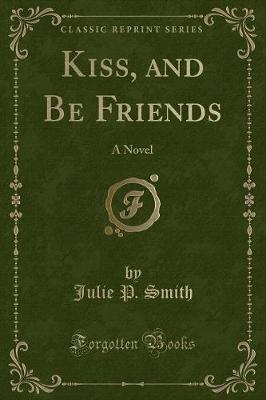 Kiss, and Be Friends by Julie P Smith image