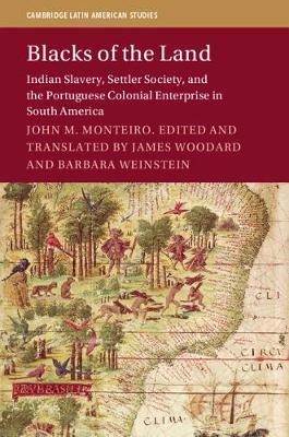 Cambridge Latin American Studies: Series Number 112 by John M Monteiro