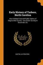 Early History of Tarboro, North Carolina by Gaston Lichtenstein