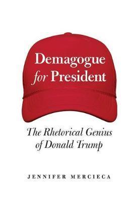 Demagogue for President by Jennifer R. Mercieca