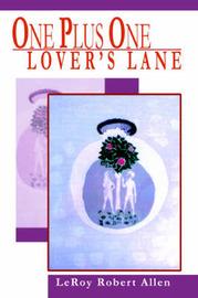 One Plus One Lover's Lane by LeRoy Robert Allen
