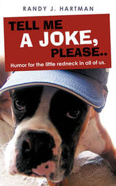 Tell Me a Joke, Please..: Humor for the Little Redneck in All of Us. by Randy J. Hartman image