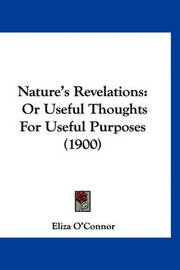 Nature's Revelations: Or Useful Thoughts for Useful Purposes (1900) by Eliza O'Connor