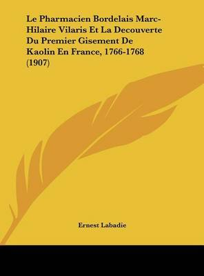 Le Pharmacien Bordelais Marc-Hilaire Vilaris Et La Decouverte Du Premier Gisement de Kaolin En France, 1766-1768 (1907) by Ernest LaBadie image