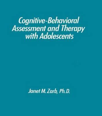 Cognitive-Behavioural Assessment And Therapy With Adolescents by Janet M Zarb