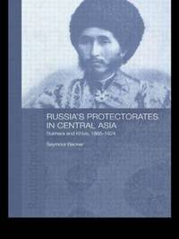 Russia's Protectorates in Central Asia by Seymour Becker image