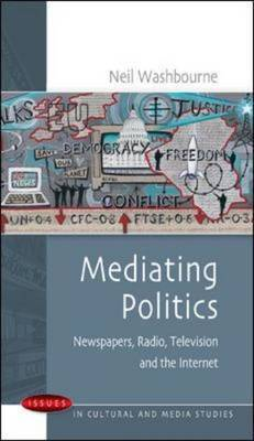 Mediating Politics: Newspapers, Radio, Television and the Internet by Neil Washbourne